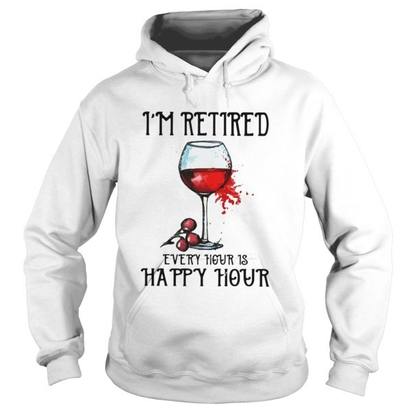 Im retired every hour is happy hour  Hoodie