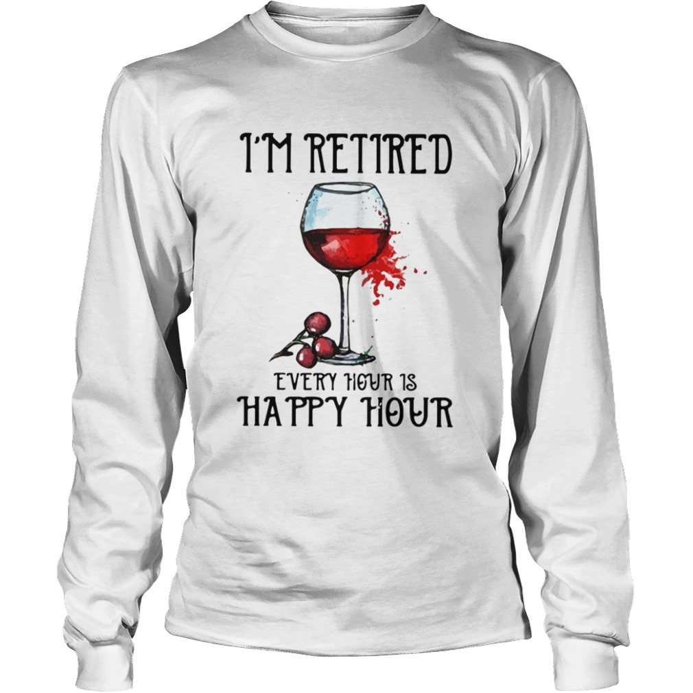 Im retired every hour is happy hour Long Sleeve