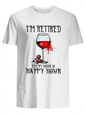 Im retired every hour is happy hour shirt