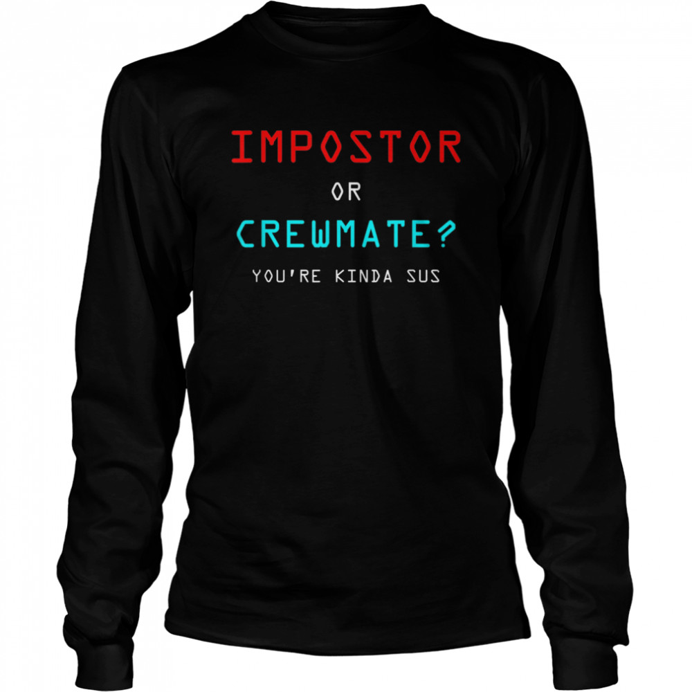 Impostor Kinda Sus Crewmate Imposter Long Sleeved T-shirt