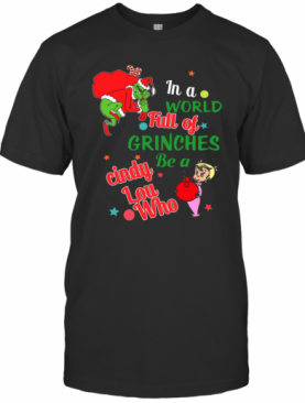 In A World Full Of Grinches Be A Cindy Lou Who T-Shirt