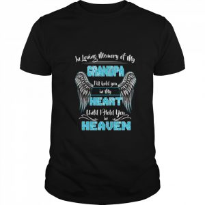 In Loving Memory of my Grandpa Ill Hold You in my Heart  Classic Men's T-shirt