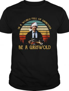 In a world full of Grinches be a Griswold vintage Christmas shirt