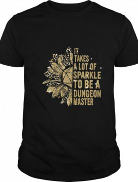 It Takes A Lot Of Sparkle To Be A Dungoen Master shirt