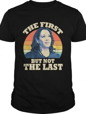 Kamala The First But Not The Last Vintage shirt