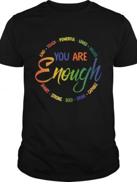 Kind Tough Powerful Loved Valued You Are Enough Smart Strong Bold Brave Capable shirt