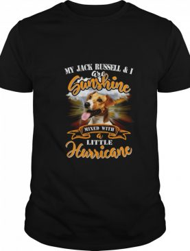 My Jack Russell I Are Sunshine Mixed With Little Hurricane shirt
