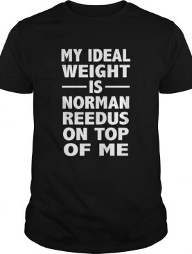 My ideal weight is norman reedus on top of me shirt