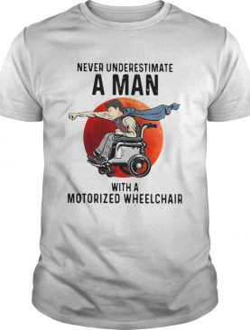 Never Underestimate A Man With A Motorized Wheelchair shirt