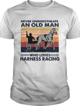 Never Underestimate An Old Man Who Loves Harness Racing Harness Racing Vintage Retro shirt