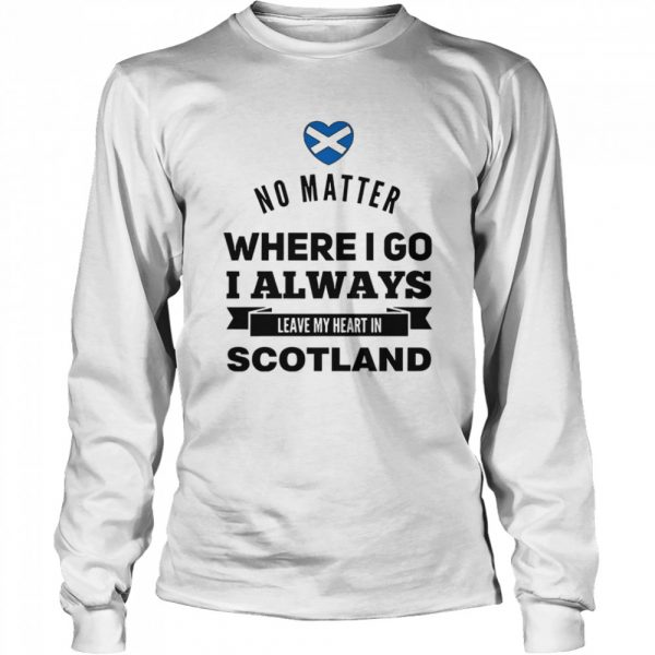 No Matter Where I Go I Always Leave My Heart In Scotland  Long Sleeved T-shirt