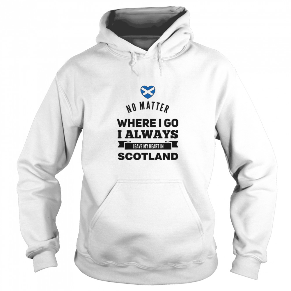 No Matter Where I Go I Always Leave My Heart In Scotland Unisex Hoodie