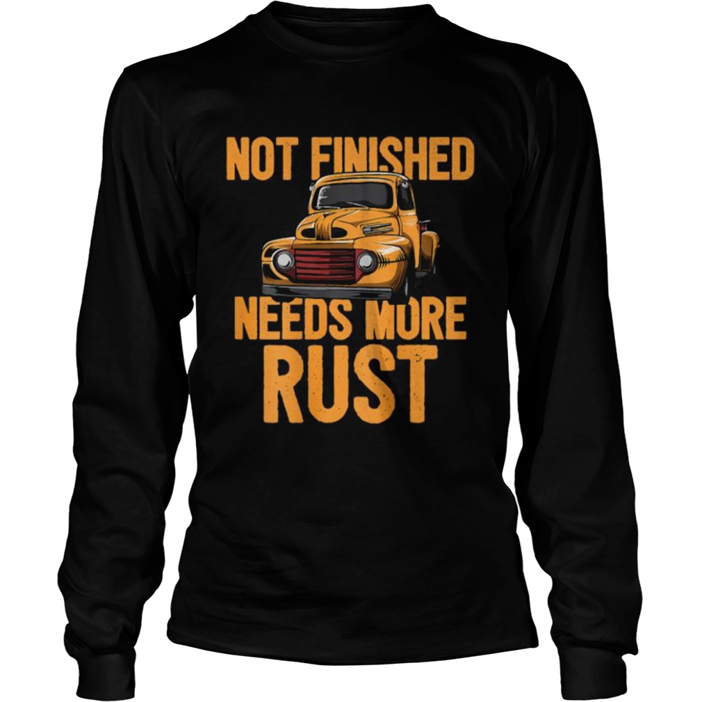Not Finished Needs More Rust Print On Back Rat Rod Long Sleeve