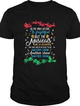 Oh The Virus Outside Js J Frightful But The Musicals Christmas shirt