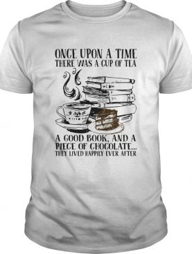 Once Upon A Time There Was A Cup Of Tea A Good Book And A Piece Of Chocolate They Lived Happily Eve