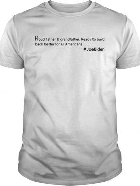 Proud Father And Grandfather Ready To Build Back Better For All Americans JoeBiden shirt