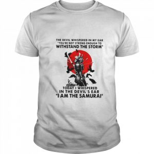 Samurai The Devil Whispered In My Ear You_re Not Strong Enough To Withstand The Storm  Classic Men's T-shirt