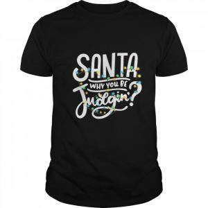 Santa Why You Be Judgin Light  Classic Men's T-shirt