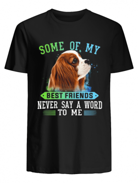 Some Of My Best Friends Never Say A World To Me shirt