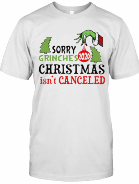 Sorry Grinches Christmas Isn'T Canceled 2020 T-Shirt
