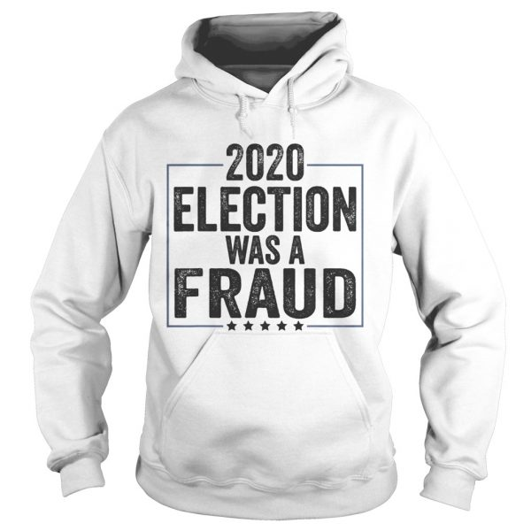 Stop The Fraud 2020 Presidential Election Was Rigged Trump  Hoodie