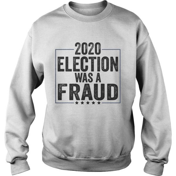 Stop The Fraud 2020 Presidential Election Was Rigged Trump  Sweatshirt