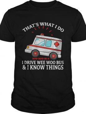 Thats What I Do Boo Boo Bus I Drive Wee Woo Bus And I Know Things shirt
