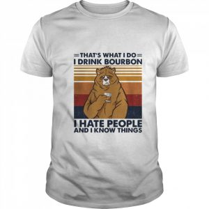 Thats What I Do I Drink Bourbon I Hate People And I Know Things Vintage Retro  Classic Men's T-shirt