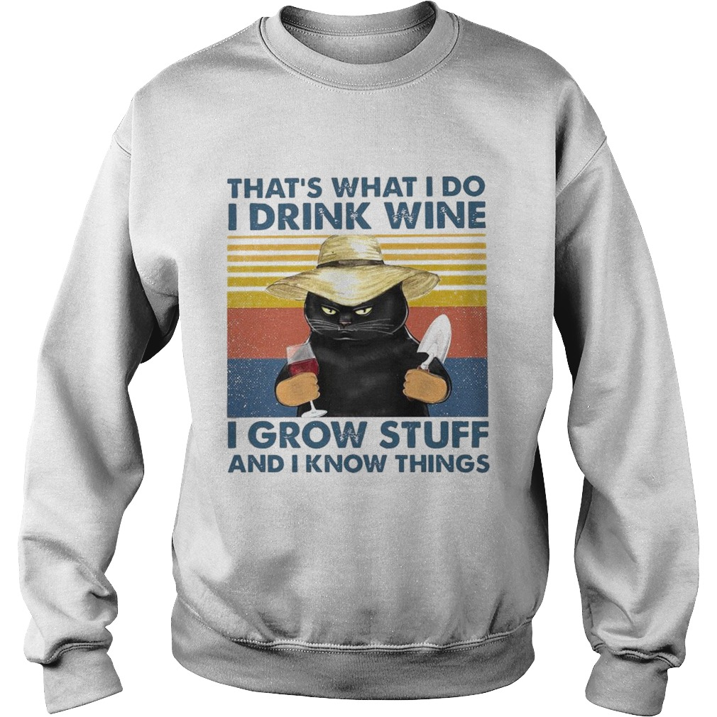 Thats What I Do I Drink Wine I Grow Stuff And I Know Things Vintage Sweatshirt