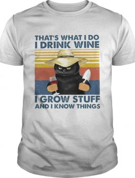 Thats What I Do I Drink Wine I Grow Stuff And I Know Things Vintage shirt