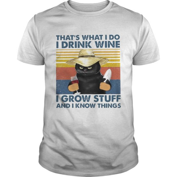Thats What I Do I Drink Wine I Grow Stuff And I Know Things Vintage  Unisex
