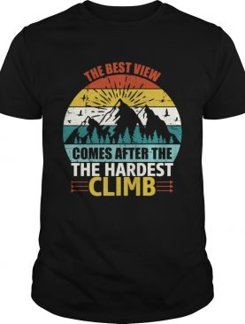 The Best View Comes After The Hardest Climb Climbing shirt