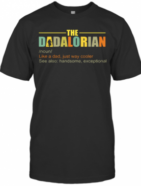 The Dadalorian Like A Dad Just Way Cooler See Also Handsome Exceptional T-Shirt