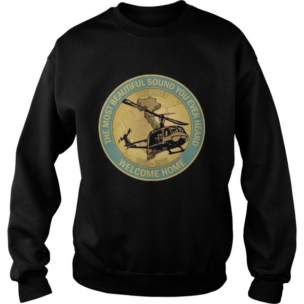 The Most Beautiful Sound Ever Heard Welcome Home  Sweatshirt
