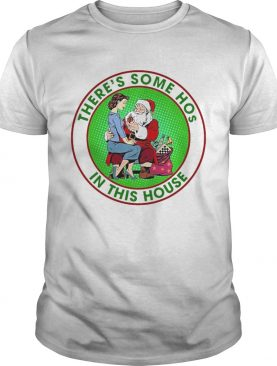 Theres Some Hos In This House shirt