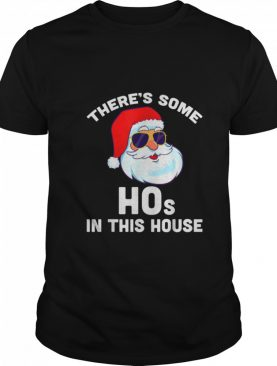 Theres Some Hos in This House Christmas Santa Claus shirt