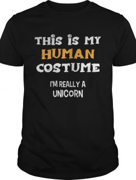 This Is My Human Costume Im Really A Unicorn shirt