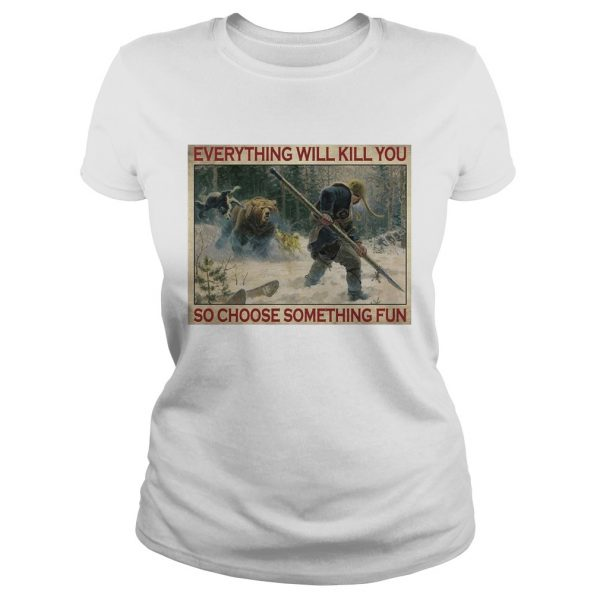 Tiger Everything Will Kill You So Choose Something Fun Poster  Classic Ladies