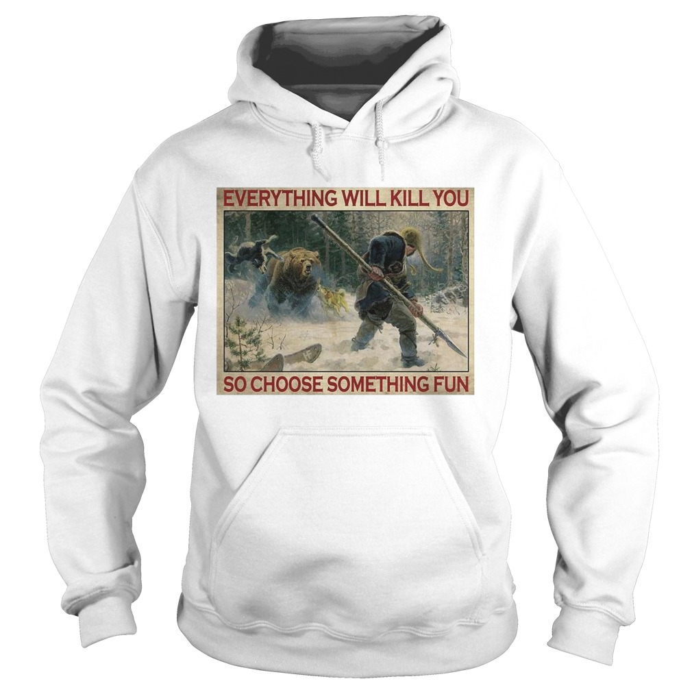 Tiger Everything Will Kill You So Choose Something Fun Poster Hoodie