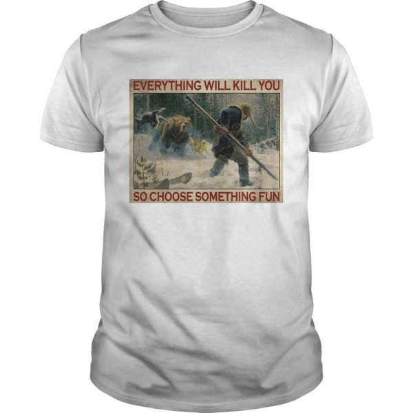 Tiger Everything Will Kill You So Choose Something Fun Poster  Unisex