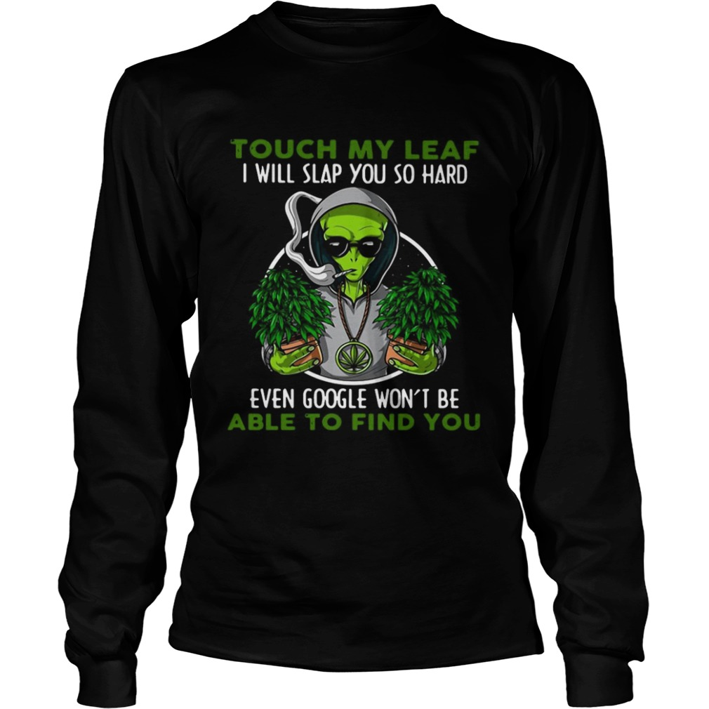 Touch My Leaf I Will Slap You So Hard Even Google Wont Be Able To Find You Long Sleeve