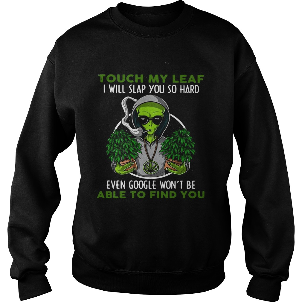 Touch My Leaf I Will Slap You So Hard Even Google Wont Be Able To Find You Sweatshirt