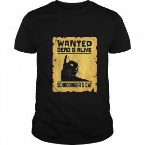 Wanted Dead And Alive Schrodingers Cat  Classic Men's T-shirt