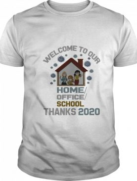 Welcome To Our Home Office School Thanks 2020 shirt