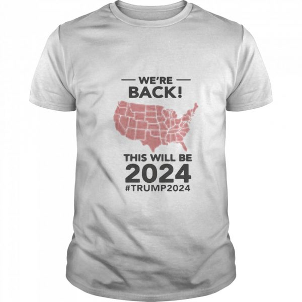 We're Back This Will Be 2024 Trump 2024  Classic Men's T-shirt