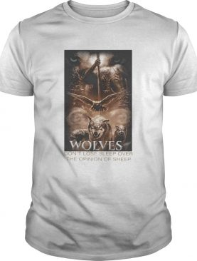 Wolves Dont Lose Sleep Over The Opinion Of Sheep Back Version shirt