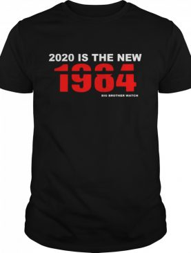 2020 Is The New 1984 Big Brother Watch shirt
