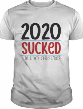 2020 Sucked But Yay Christmas shirt