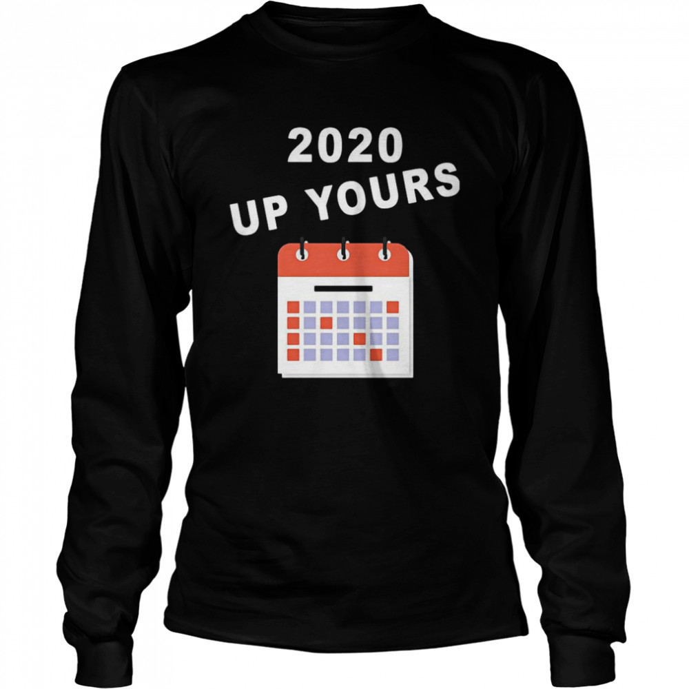 2020 Up Yours  Long Sleeved T-shirt