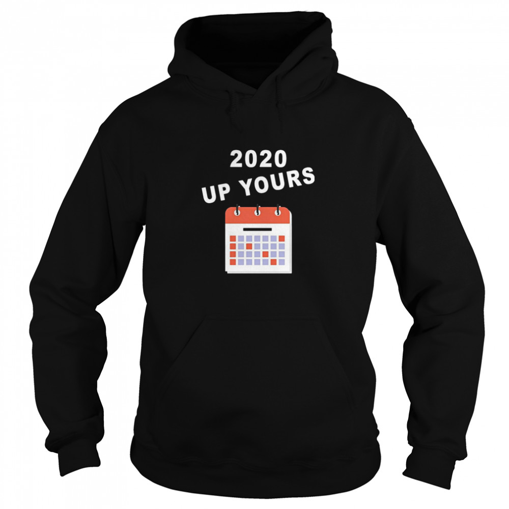 2020 Up Yours  Unisex Hoodie